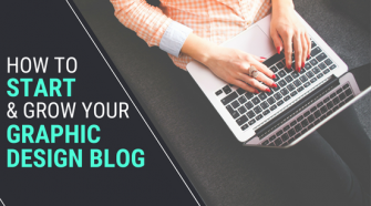 How To Start and Grow Your Graphic Design Blog